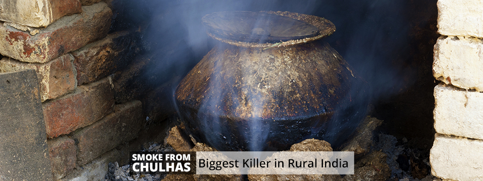 Smoke From Chulhas: Biggest Killer in Rural India – Slider