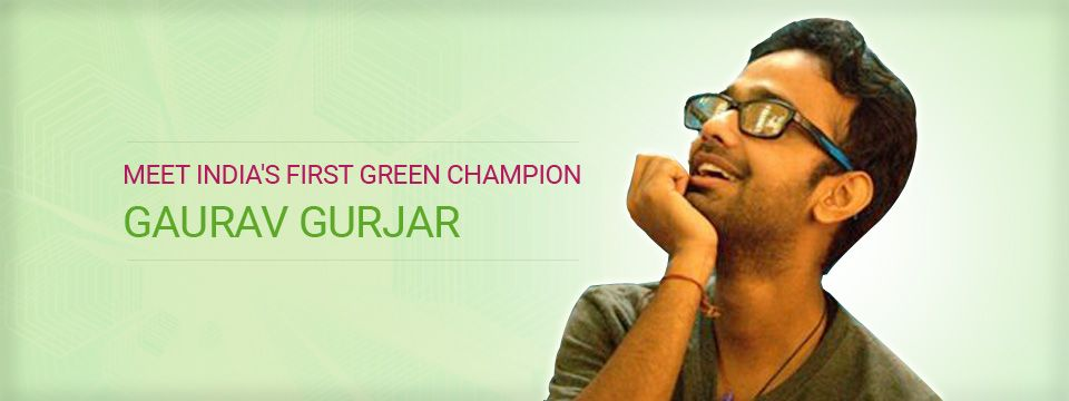 Meet India's First Green Champion – Gaurav Gurjar